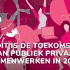 Dé toekomst van publiek privaat samenwerken